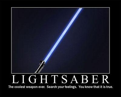 """""""Espada Laser: El arma más cool jamás construida, tu sabes que es cierto... busca en tus sentimientos"""""""