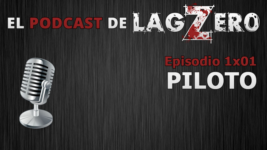 El Podcast de LagZero: Piloto [1x01]