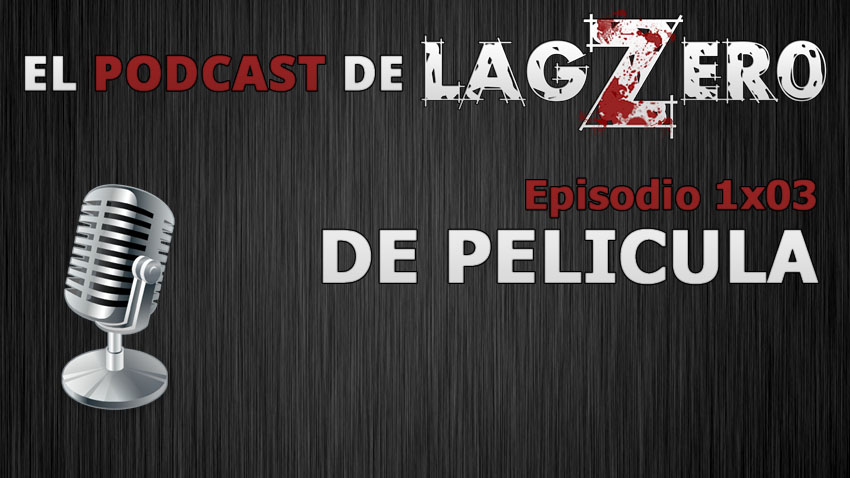 El Podcast de LagZero [1×03]