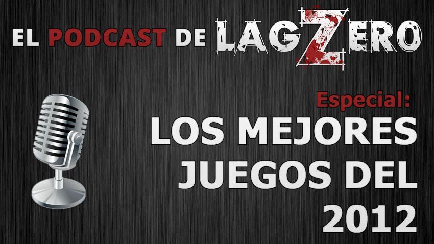 El Podcast de LagZero: Los Mejores Juegos del 2012 [Podcast FTW!]