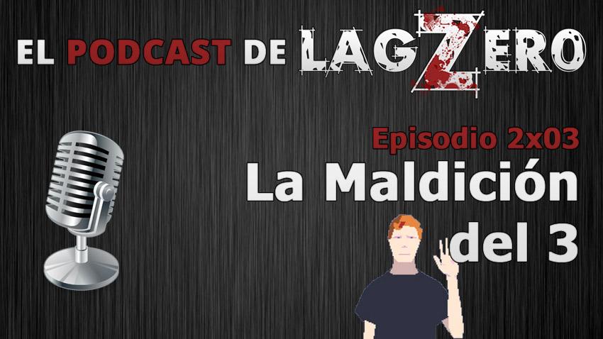 El Podcast de LagZero: La Maldición del 3
