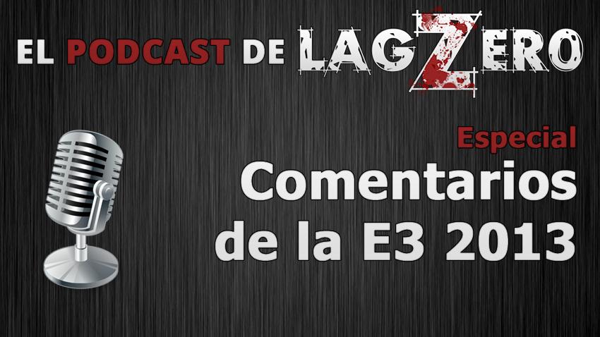 El Podcast de LagZero: Comentarios de la E3 2013 [Especial]