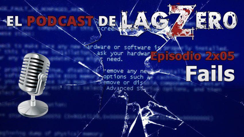 El Podcast de LagZero: Fails  [2x05]