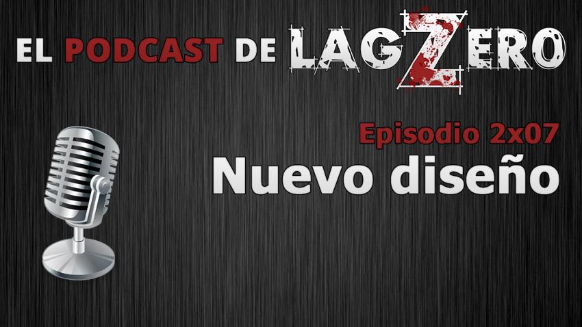 El Podcast de Lagzero: Nuevo Diseño [2x07]