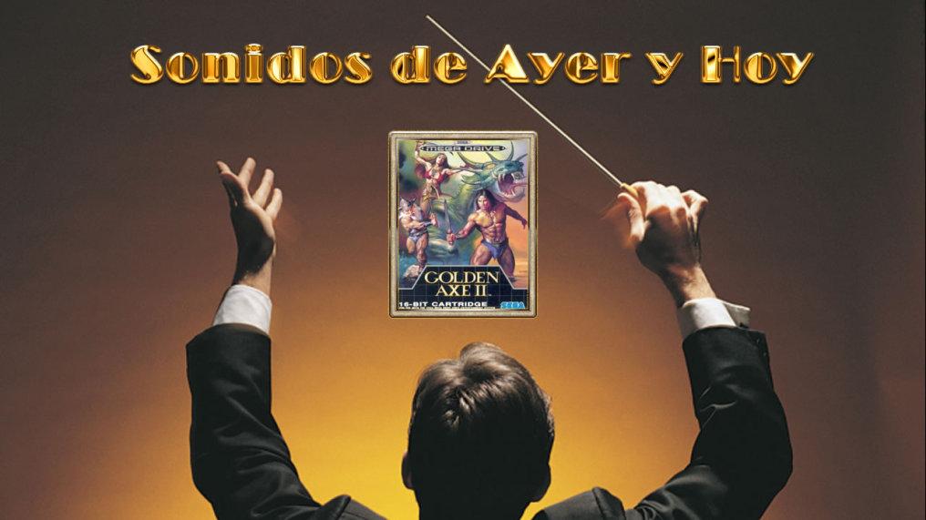 Sonidos de Ayer y Hoy presentan: Golden Axe 2