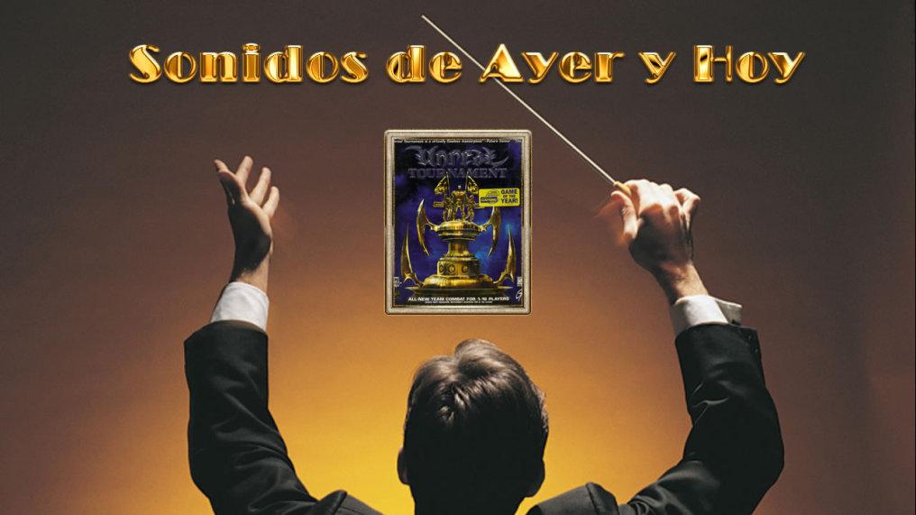 Sonidos de Ayer y Hoy presentan: Unreal Tournament
