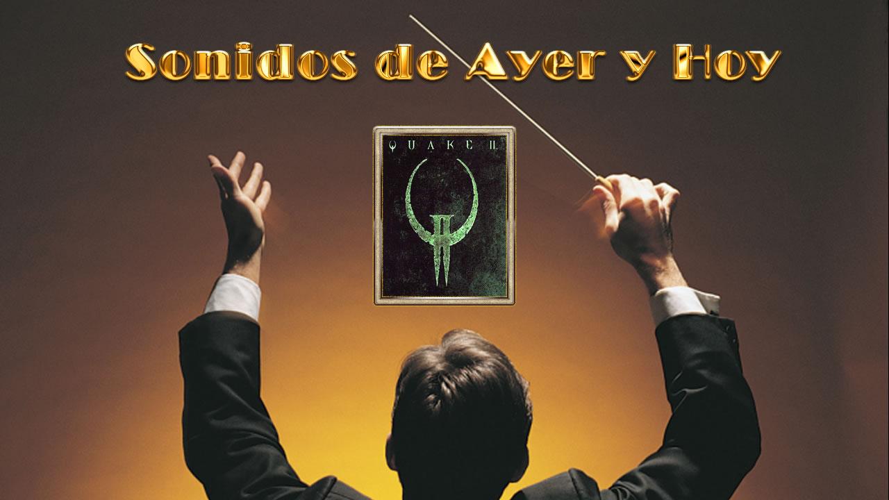 Sonidos de Ayer y Hoy presentan: Quake 2