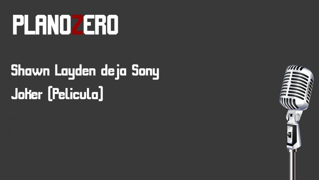 Plano Zero #3 Shawn Layden deja Sony, Joker (Película)
